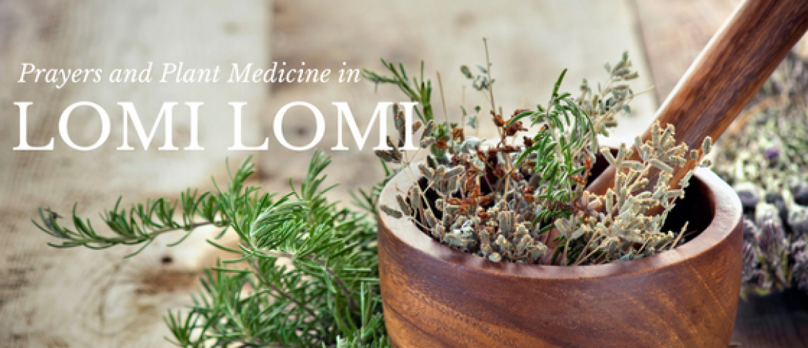 Prayers and Plant Medicine…is that Lomi Lomi?