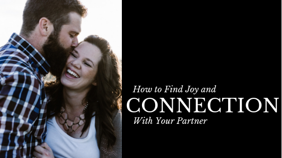 How to Find Joy and Connection with Your Partner