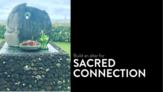 Build an altar for sacred connection
